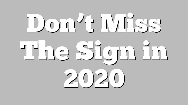 Don't Miss The Sign in 2020