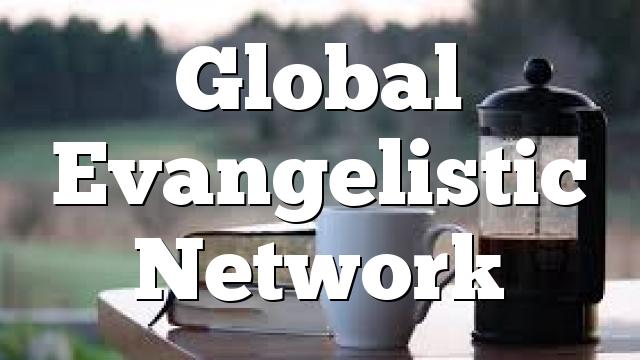 Global Evangelistic Network