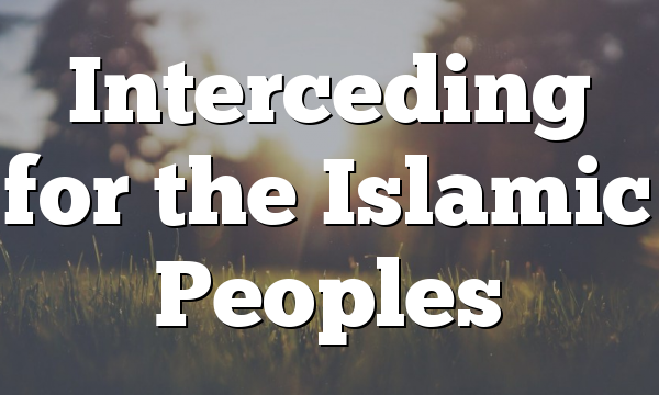 Interceding for the Islamic Peoples
