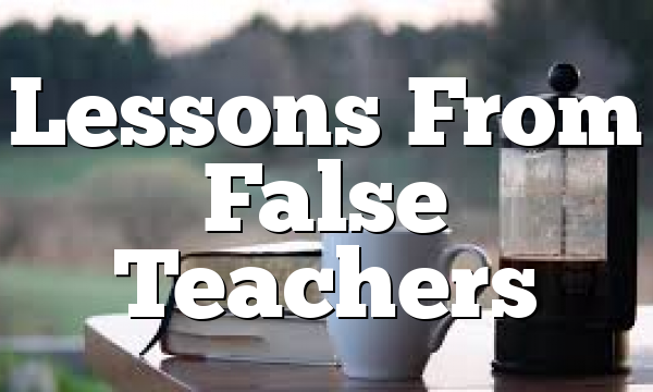 Lessons From False Teachers