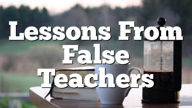 Lessons From False Teachers