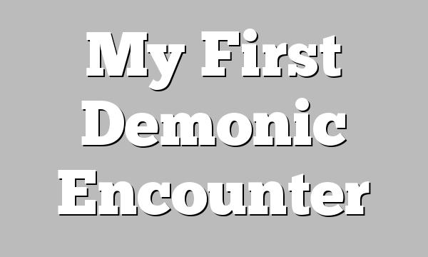 My First Demonic Encounter
