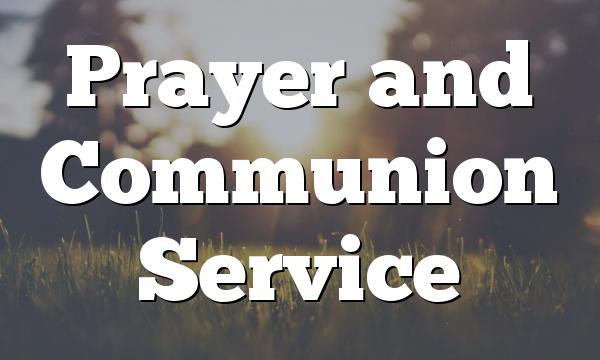 Prayer and Communion Service