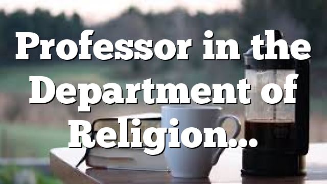 Professor in the Department of Religion…