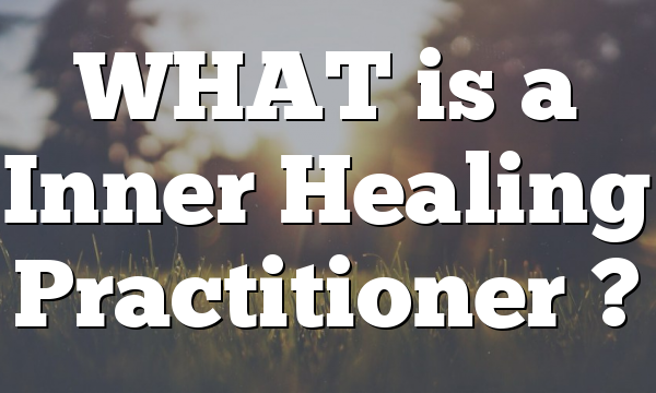 WHAT is a Inner Healing Practitioner ?