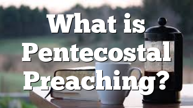 What is Pentecostal Preaching?