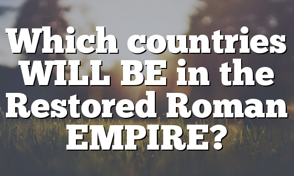 Which countries WILL BE in the Restored Roman EMPIRE?