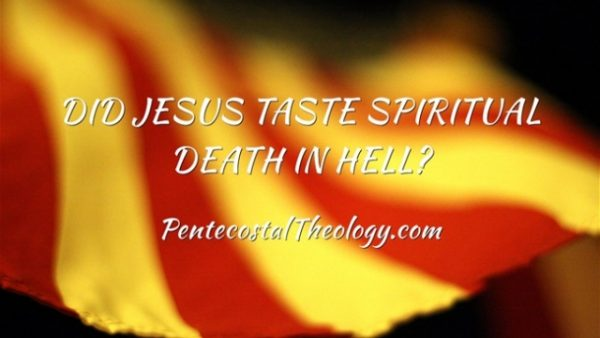 Did JESUS taste spiritual death in HELL?