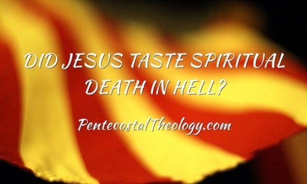 Did JESUS taste spiritual death in HELL?