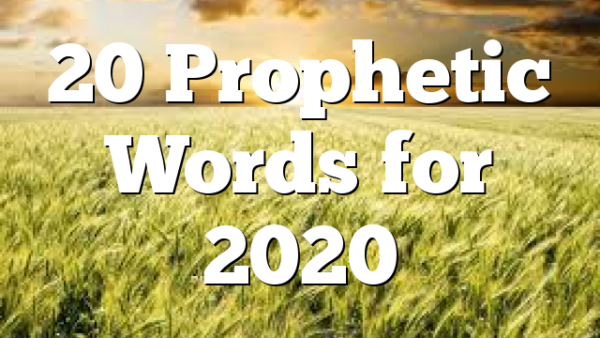 20 Prophetic Words for 2020