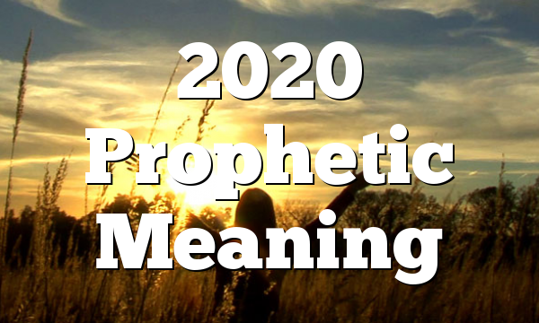 2020 Prophetic Meaning