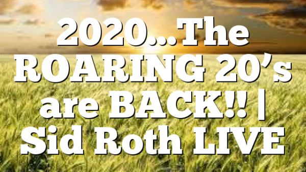 2020…The ROARING 20's are BACK!! | Sid Roth LIVE