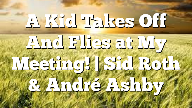 A Kid Takes Off And Flies at My Meeting! | Sid Roth & André Ashby