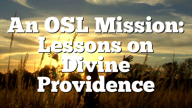 An OSL Mission: Lessons on Divine Providence