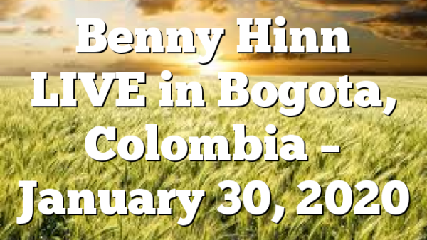 Benny Hinn LIVE in Bogota, Colombia – January 30, 2020