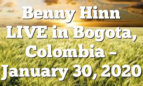 Benny Hinn LIVE in Bogota, Colombia – January 30, 2020