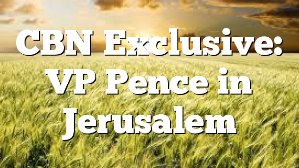 CBN Exclusive: VP Pence in Jerusalem