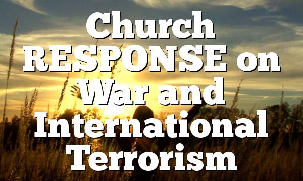 Church RESPONSE on War and International Terrorism