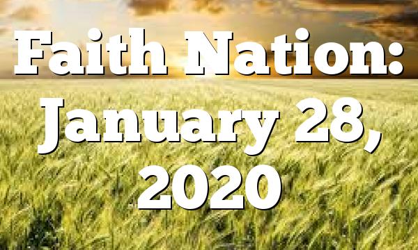 Faith Nation:  January 28, 2020