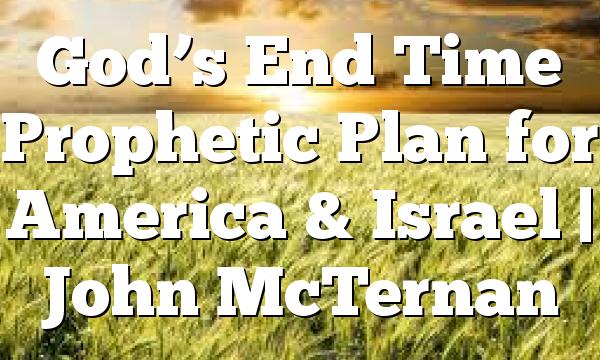 God's End Time Prophetic Plan for America & Israel | John McTernan