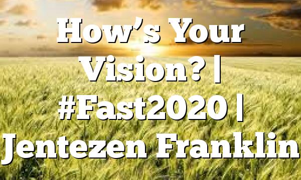 How's Your Vision?   #Fast2020   Jentezen Franklin