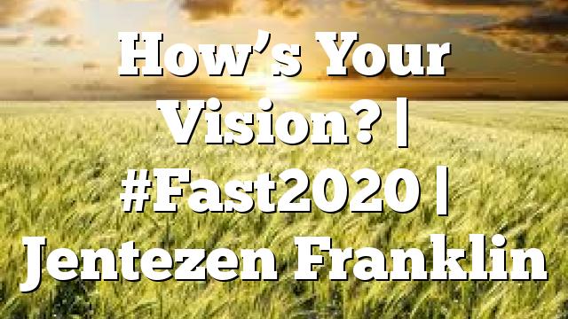 How's Your Vision? | #Fast2020 | Jentezen Franklin
