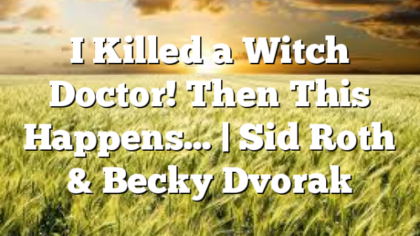 I Killed a Witch Doctor! Then This Happens… | Sid Roth & Becky Dvorak