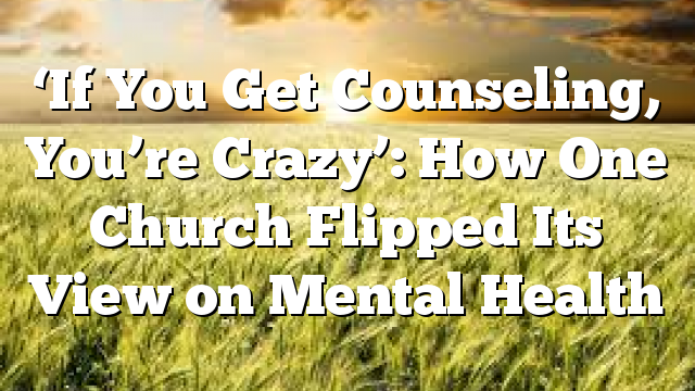'If You Get Counseling, You're Crazy': How One Church Flipped Its View on Mental Health