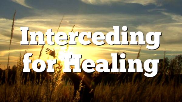 Interceding for Healing
