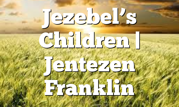 Jezebel's Children | Jentezen Franklin