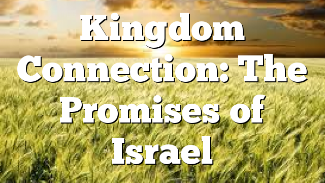 Kingdom Connection: The Promises of Israel