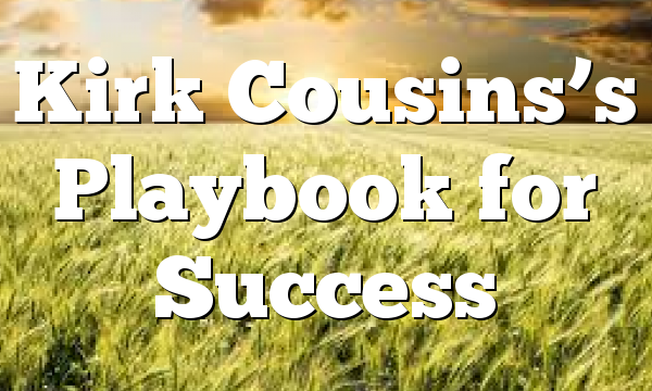 Kirk Cousins's Playbook for Success