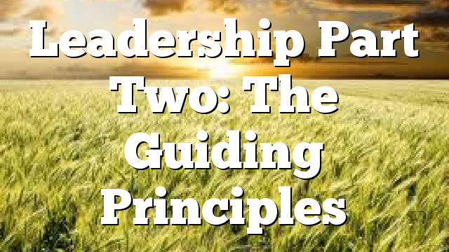 Leadership Part Two: The Guiding Principles
