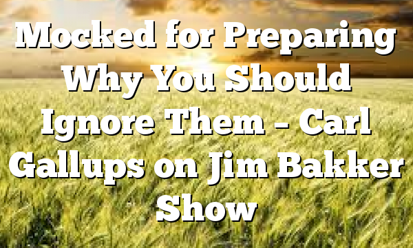Mocked for Preparing  Why You Should Ignore Them – Carl Gallups on Jim Bakker Show
