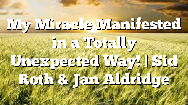 My Miracle Manifested in a Totally Unexpected Way! | Sid Roth & Jan Aldridge
