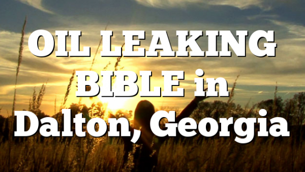 OIL LEAKING BIBLE in Dalton, Georgia