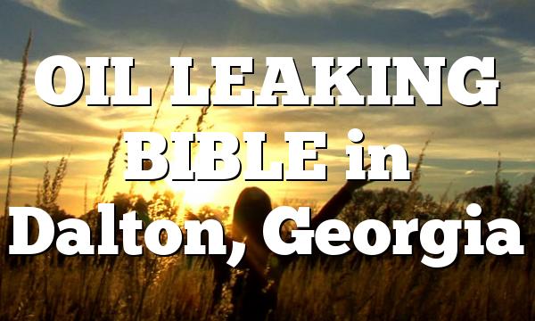 OIL LEAKING BIBLE in Dalton, Georgia