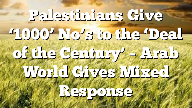 Palestinians Give '1000' No's to the 'Deal of the Century' – Arab World Gives Mixed Response