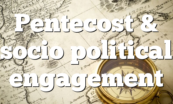 Pentecost & socio political engagement