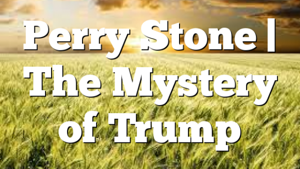 Perry Stone | The Mystery of Trump