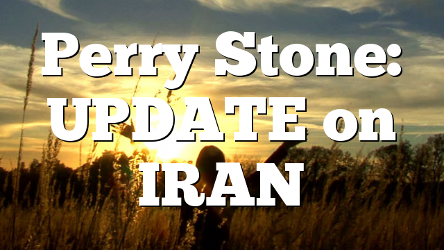 Perry Stone: UPDATE on IRAN