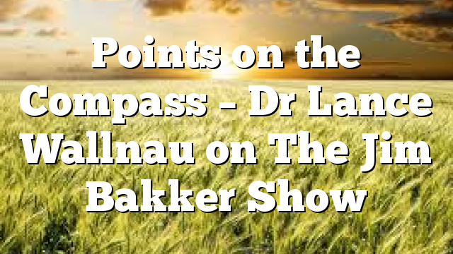Points on the Compass – Dr Lance Wallnau on The Jim Bakker Show