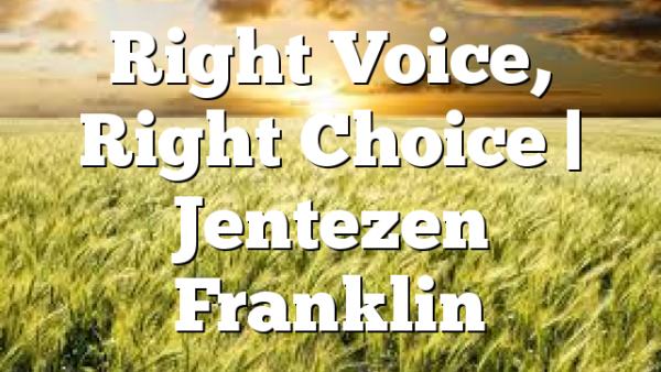Right Voice, Right Choice | Jentezen Franklin