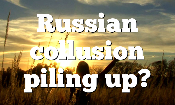 Russian collusion piling up?