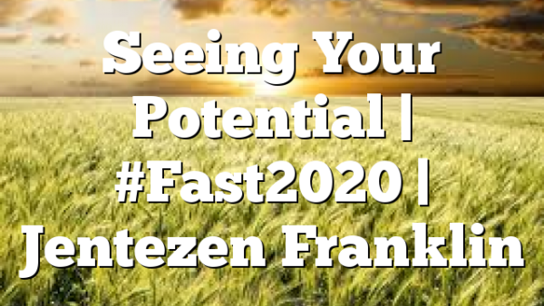 Seeing Your Potential | #Fast2020 | Jentezen Franklin