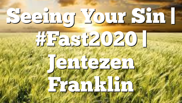 Seeing Your Sin | #Fast2020 | Jentezen Franklin