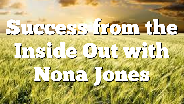 Success from the Inside Out with Nona Jones