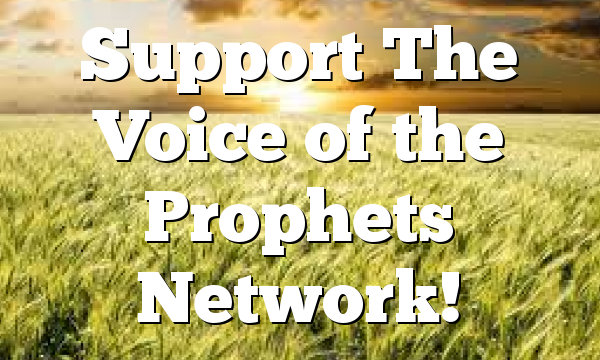 Support The Voice of the Prophets Network!