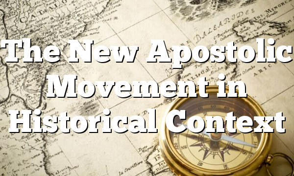 The New Apostolic Movement in Historical Context
