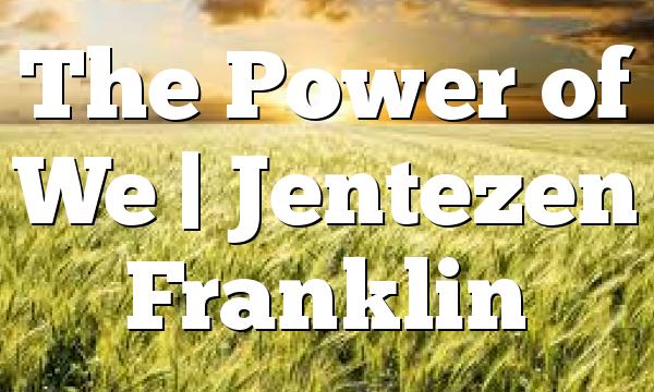The Power of We | Jentezen Franklin